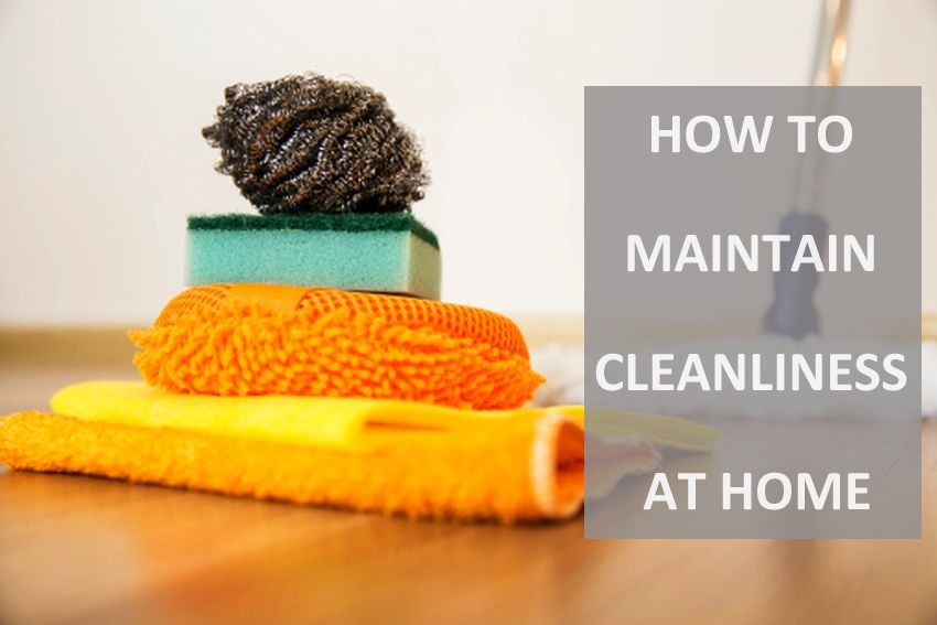 How to Maintain Cleanliness at Home