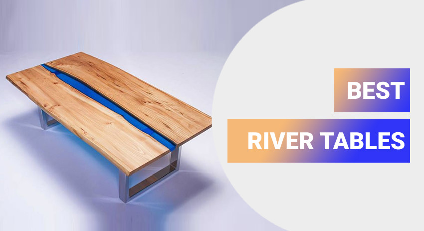 best-river-tables-you-can-buy